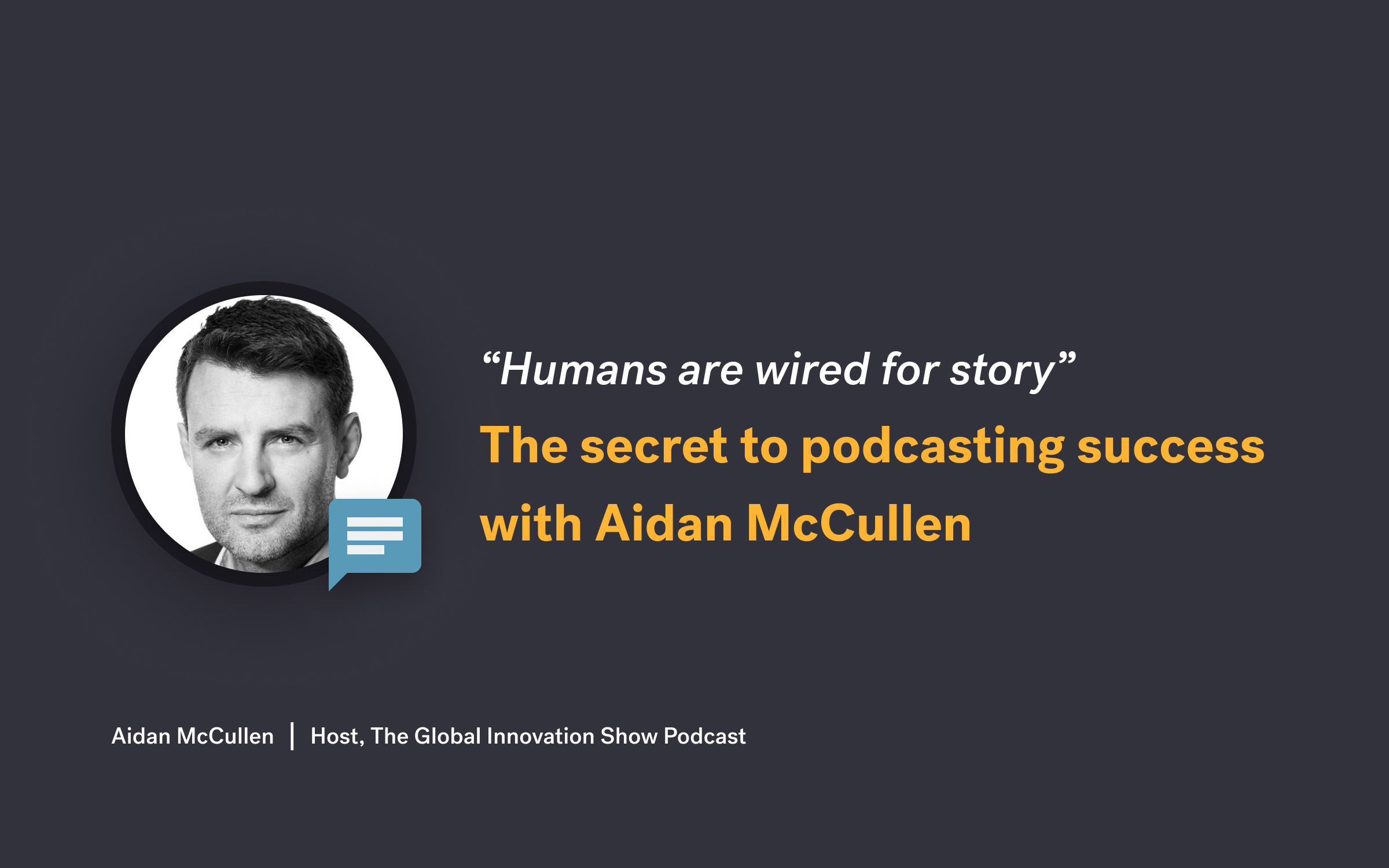 'Humans are wired for story': The secret to podcasting success with Aidan McCullen
