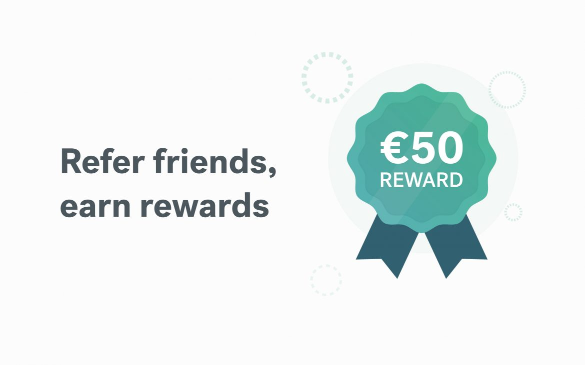 This September, refer a friend for a €50 referral reward (each!)